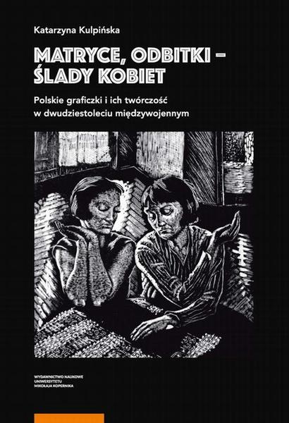 Matryce, odbitki - ślady kobiet. Polskie graficzki i ich twórczość w dwudziestoleciu międzywojennym