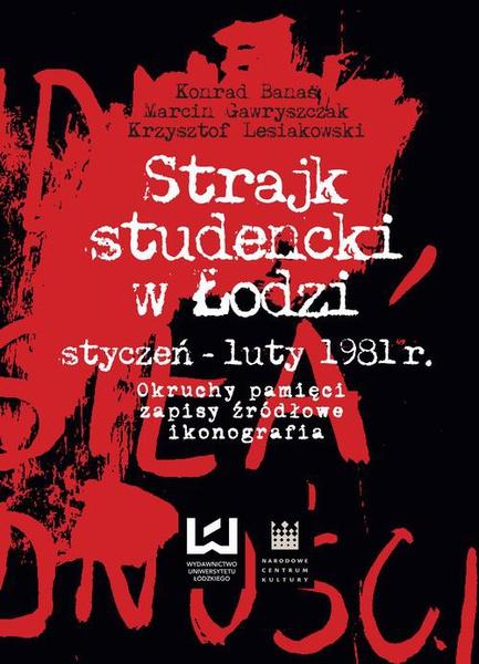 Strajk studencki w Łodzi styczeń – luty 1981 r. Okruchy pamięci, zapisy źródłowe, ikonografia