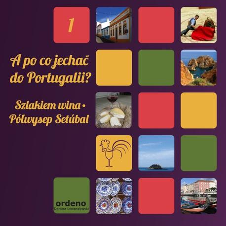 A po co jechać do Portugalii? Szlakiem wina - Półwysep Setubal - Dorota Górniak,Dariusz Lewandowski