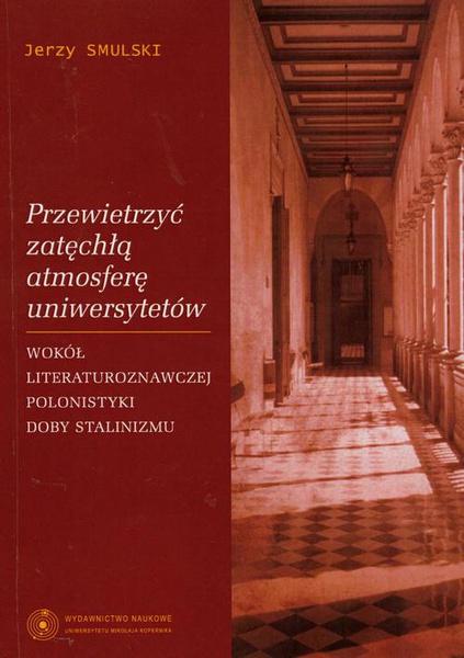 Przewietrzyć zatęchłą atmosferę uniwersytetów. Wokół literaturoznawczej polonistyki doby stalinizmu