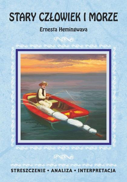 Stary człowiek i morze Ernesta Hemingwaya. Streszczenie, analiza, interpretacja