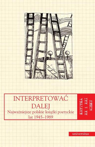Interpretować dalej. Najważniejsze polskie książki poetyckie lat 1945-1989