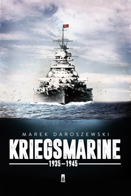 Kriegsmarine 1935-1945 - Marek Daroszewski