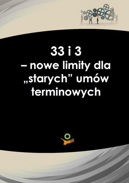 """33 i 3 - noweli limity dla """"starych"""" umów terminowych"""