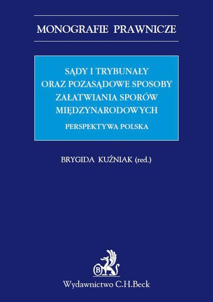 Sądy i trybunały oraz pozasądowe sposoby załatwiania sporów międzynarodowych. Perspektywa polska