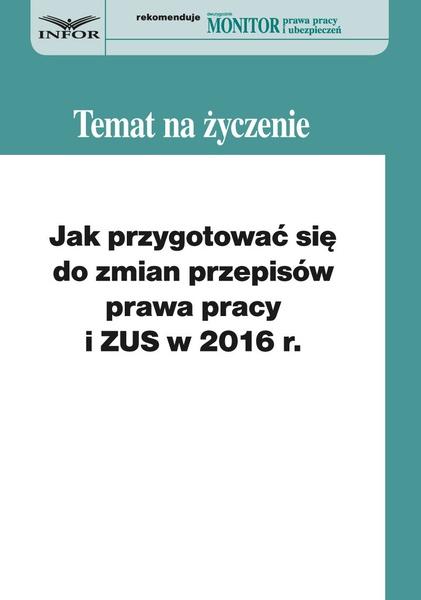 Jak przygotować się do zmian w prawie pracy i ZUS w 2016 r.