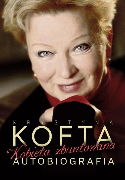 Krystyna Kofta. Kobieta zbuntowana. Autobiografia
