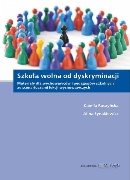 Szkoła wolna od dyskryminacji. Materiały dla wychowawców i pedagogów szkolnych ze scenariuszami lekcji wychowawczych.