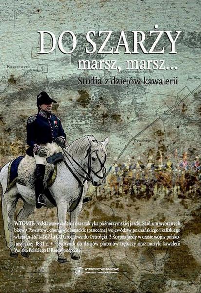 Do szarży marsz, marsz... Studia z dziejów kawalerii, t. 6