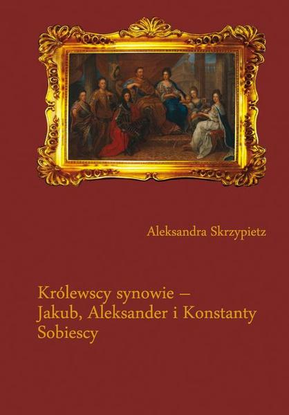 Królewscy synowie – Jakub, Aleksander i Konstanty Sobiescy