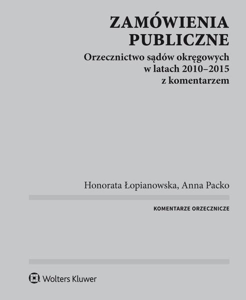 Zamówienia publiczne. Orzecznictwo sądów okręgowych w latach 2010-2015 z komentarzem