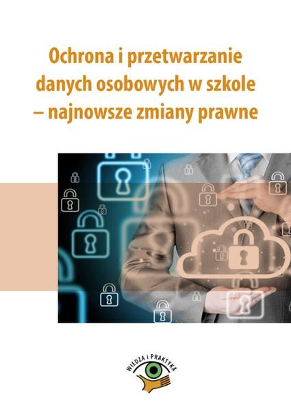 Ochrona i przetwarzanie danych osobowych w szkole - najnowsze zmiany prawne