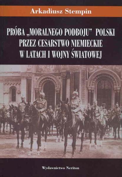 """Próba """"moralnego podboju"""" Polski przez Cesarstwo Niemieckie w latach I wojny światowej"""