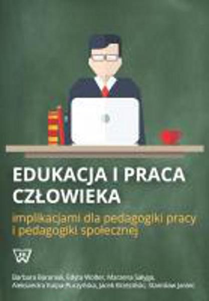 Edukacja i praca człowieka implikacjami dla pedagogiki pracy i pedagogiki społecznej