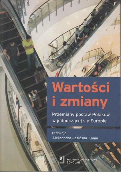 Wartości i zmiany. Przemiany postaw Polaków w jednoczącej się Europie