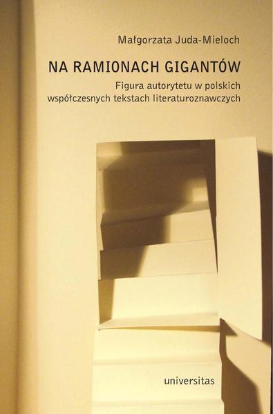 Na ramionach gigantów. Figura autorytetu w polskich tekstach literaturoznawczych