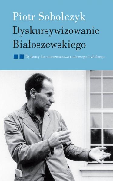 Dyskursywizowanie Białoszewskiego. Tom 2. Dyskursy literaturoznawstwa literackiego i szkolnego