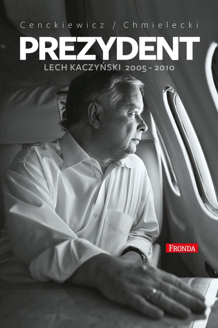 Prezydent Lech Kaczyński 2005-2010 - Sławomir Cenckiewicz,Adam Chmielecki,Adam Chmielewski