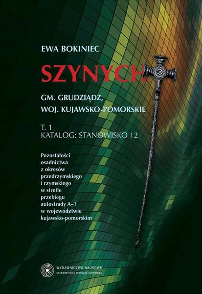 Szynych. Gm. Grudziądz, woj. kujawsko-pomorskie. T. 1: Katalog: stanowisko 12