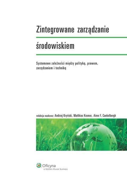 Zintegrowane zarządzanie środowiskiem. Systemowe zależności między polityką, prawem, zarządzaniem i techniką