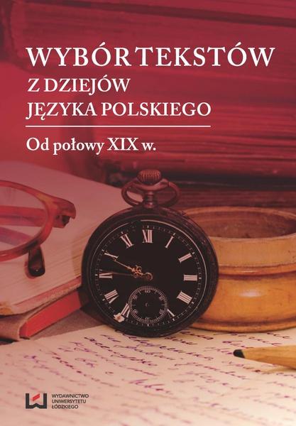 Wybór tekstów z dziejów języka polskiego. Tom 2: Od połowy XIX w.