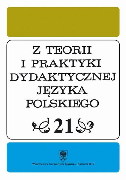 """""""Z Teorii i Praktyki Dydaktycznej Języka Polskiego"""". T. 21"""