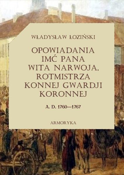 Opowiadania imć pana Wita Narwoja, rotmistrza konnej gwardii koronnej  A. D. 1760—1767, tom pierwszy