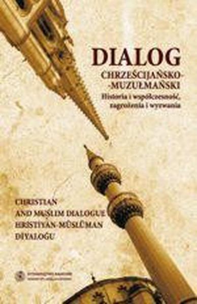 Dialog chrześcijańsko-muzułmański, t. 1: Historia i współczesność, zagrożenia i wyzwania
