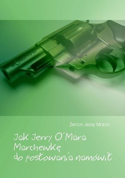 Jak Jerry O'Mara Marchewkę do posłowania namówił