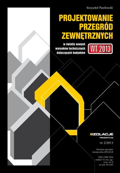 Projektowanie przegród zewnętrznych w świetle nowych warunków technicznych dotyczących budynków. Wydanie Specjalne miesięcznika IZOLACJE nr 2/2013.