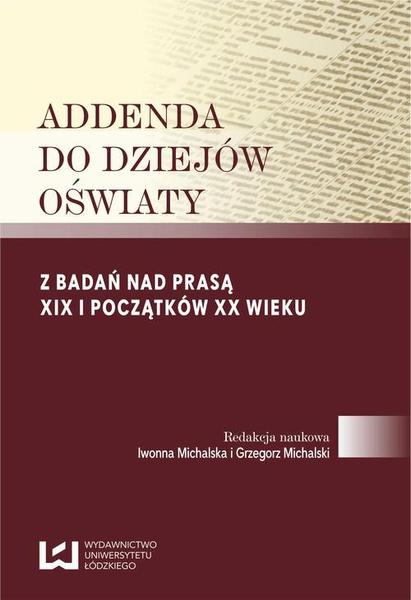 Addenda do dziejów oświaty. Z badań nad prasą XIX i początków XX wieku