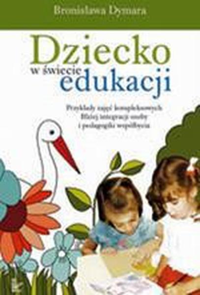 Dziecko w świecie edukacji Przykłady zajęć kompleksowych