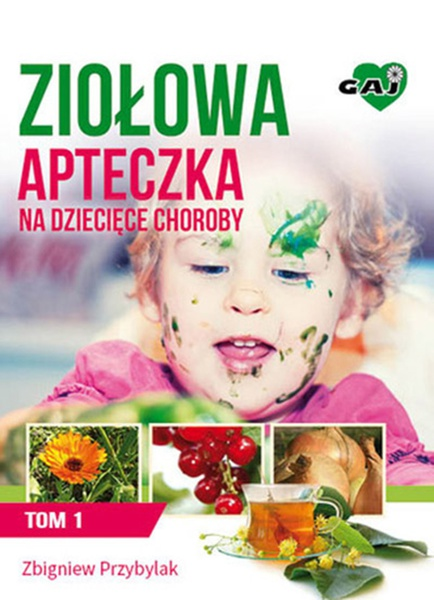 Ziołowa Apteczka na Dziecięce Choroby t. 1