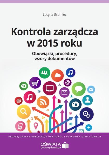 Kontrola zarządcza w 2015 roku. Obowiązki. Procedury. Wzory dokumentów