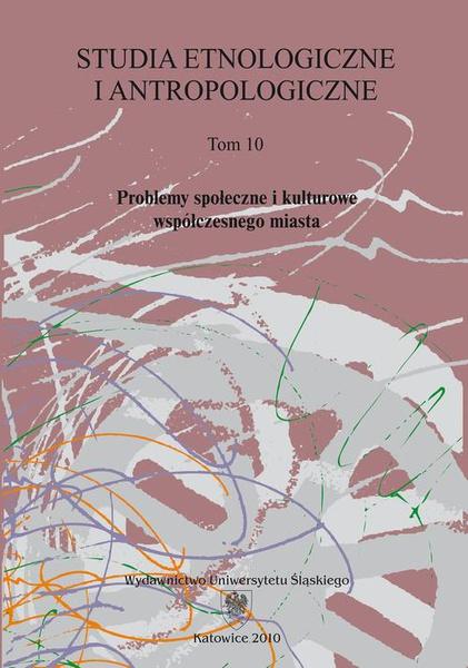Studia Etnologiczne i Antropologiczne. T. 10: Problemy społeczne i kulturowe współczesnego miasta