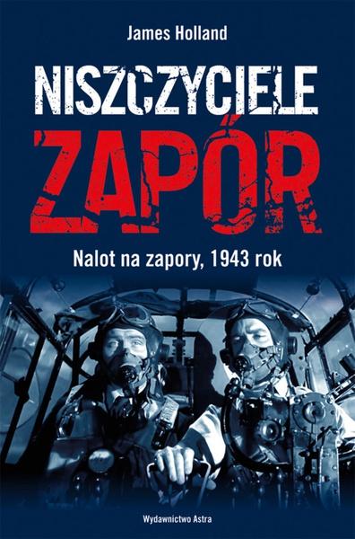 Niszczyciele Zapór. Nalot na zapory, 1943 rok