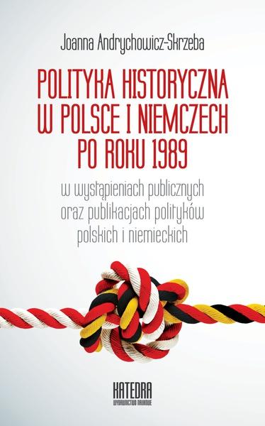 Polityka historyczna w Polsce i Niemczech po roku 1989 w wystąpieniach publicznych oraz publikacjach polityków polskich i niemieckich
