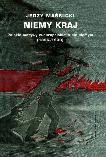 Niemy kraj. Polskie motywy w europejskim kinie niemym (1896-1930)