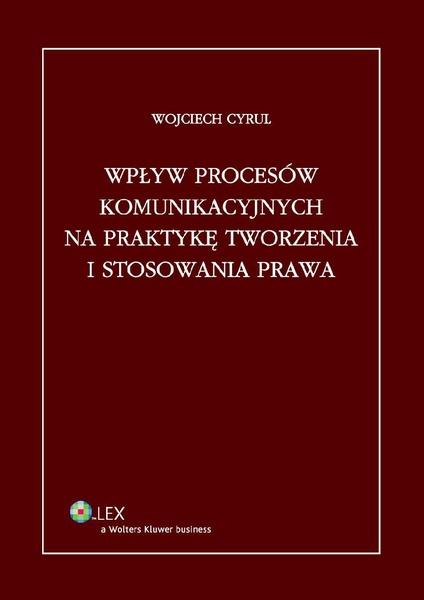 Wpływ procesów komunikacyjnych na praktykę tworzenia i stosowania prawa