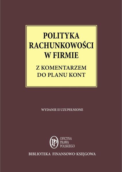 Polityka Rachunkowości w firmie z komentarzem do planu kont - stan prawny: 1 maja 2014 r.