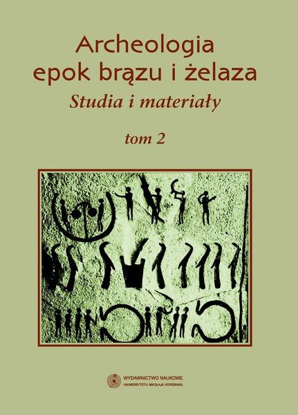 Archeologia epok brązu i żelaza Studia i materiały tom 2