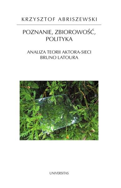 Poznanie, zbiorowość, polityka. Analiza teorii aktora-sieci Bruno Latoura