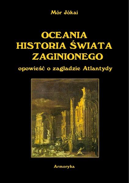 OCEANIA HISTORIA ŚWIATA ZAGINIONEGO. Opowieść o zagładzie Atlantydy z węgierskiego przełożył Antoni Lange