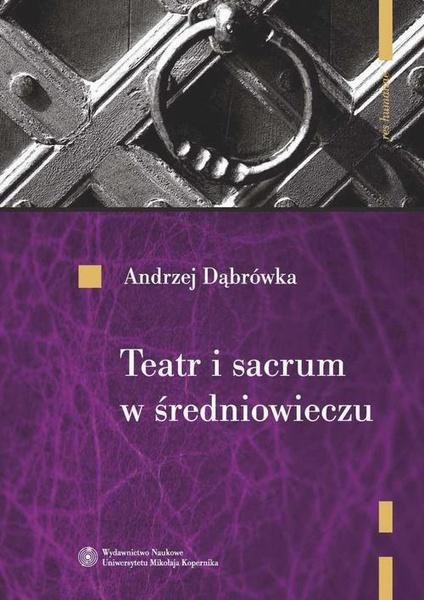 Teatr i sacrum w średniowieczu. Religia - cywilizacja - estetyka