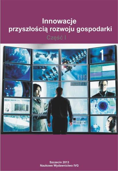 Innowacje przyszłością rozwoju gospodarki. Część I