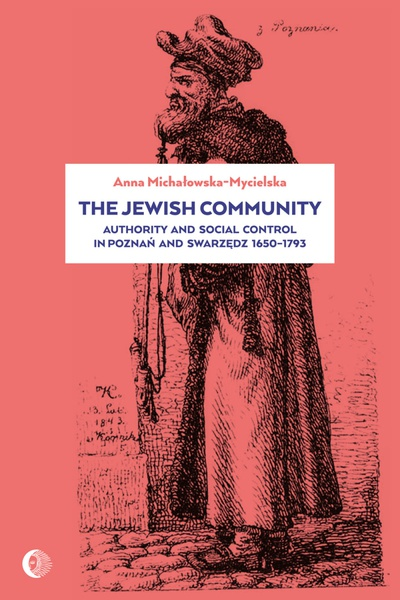 The Jewish Community: Authority and Social Control in Poznan and Swarzedz 1650-1793