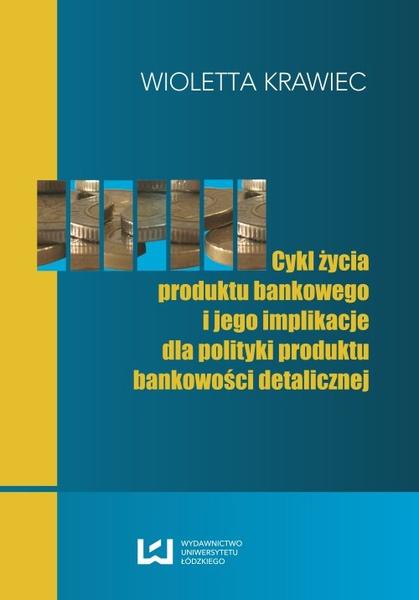 Cykl życia produktu bankowego i jego implikacje dla polityki produktu bankowości detalicznej