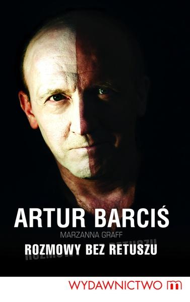 Artur Barciś. Rozmowy bez retuszu