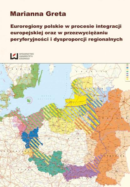 Euroregiony polskie w procesie integracji europejskiej oraz przezwyciężaniu peryferyjności i dysproporcji regionalnych
