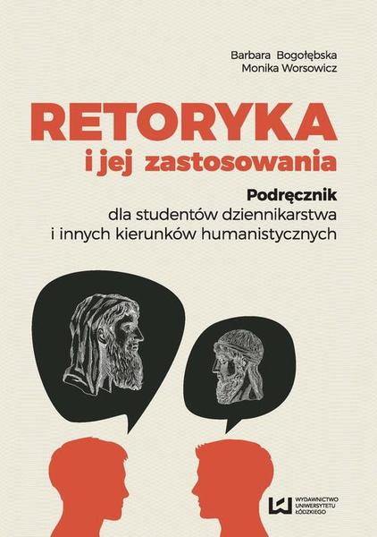 Retoryka i jej zastosowania. Podręcznik dla studentów dziennikarstwa i innych kierunków humanistycznych